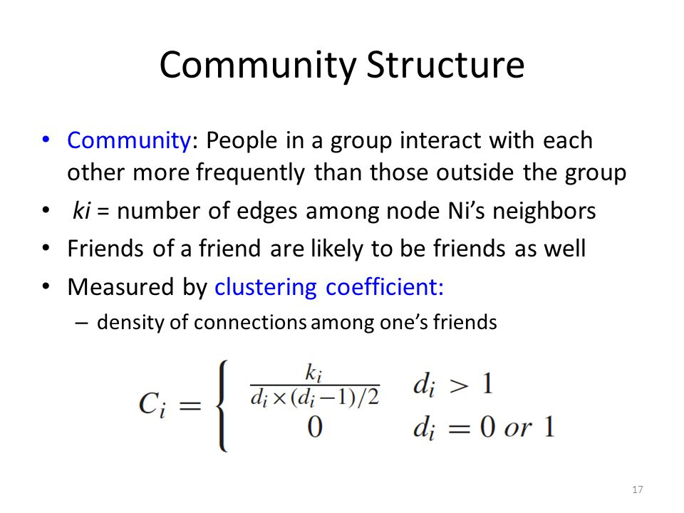 Community Structure Community: People in a group interact with each other more frequently than those outside the group ki = number of edges among node