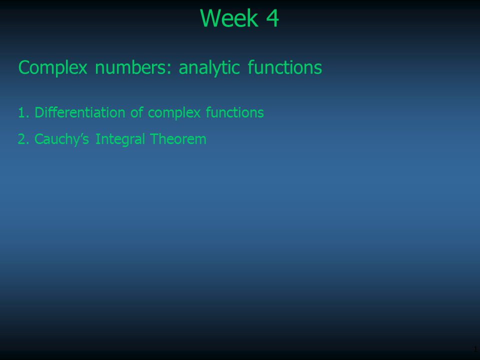 1 Week 4 Complex numbers: analytic functions 1. Differentiation of complex functions 2.