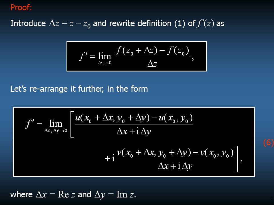 8 Recall that the limit in (6) can be calculated along any path we want – thus, consider the following two paths: Do the two limits in this expression remind you of something?...