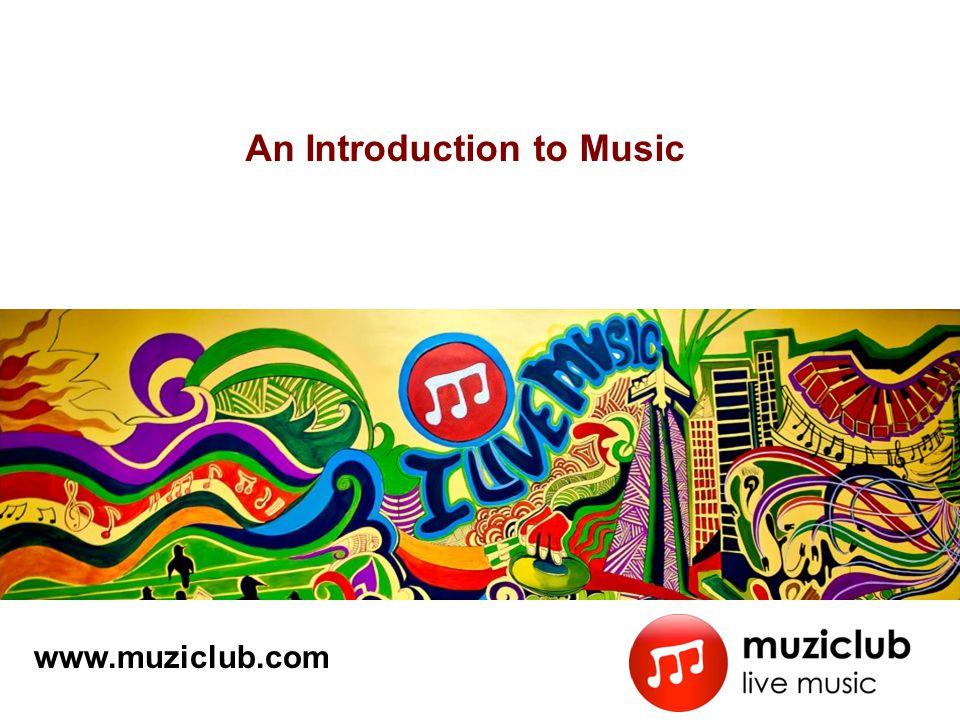 An Introduction to Music www.muziclub.com