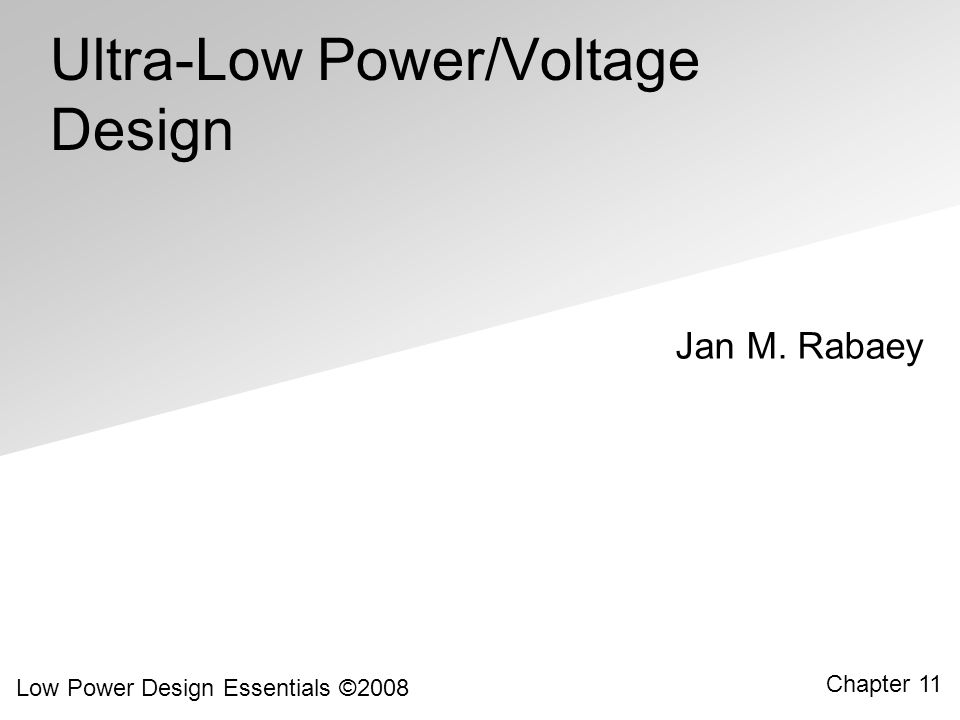 Low Power Design Essentials ©2008 11.42 Optimizing over size, V DD, V TH (full range) delay (min delay, max energy) energy 10 10 0 1 2 IC  Delay and energy normalized to minimum delay and corresponding maximum energy  Significant energy savings within strong inversion  Relatively little energy savings going from moderate to weak  Higher potential for energy savings when activity is lower  =0.1  =0.01  =0.001 V TH ↑ V DD ↓ [Ref: C.