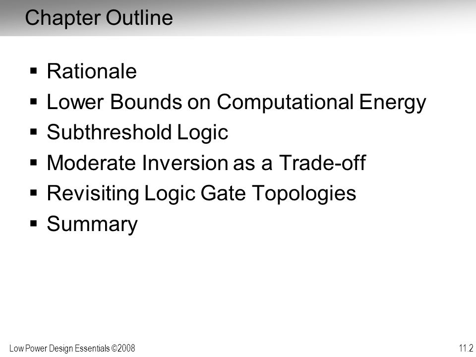 Low Power Design Essentials ©2008 11.3 Rationale  Continued increase of computational density must be combined with decrease in energy/operation (EOP).