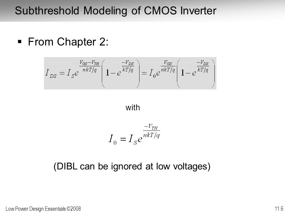 Low Power Design Essentials ©2008 11.37 10 -2 10 0 2 -2 10 10 0 1 2 3 IC Normalized t p Model Simulation Provides Good Match over Most of the Range Largest deviations in strong inversion – Velocity saturation not well handled by simple model strong inversion weak inversion