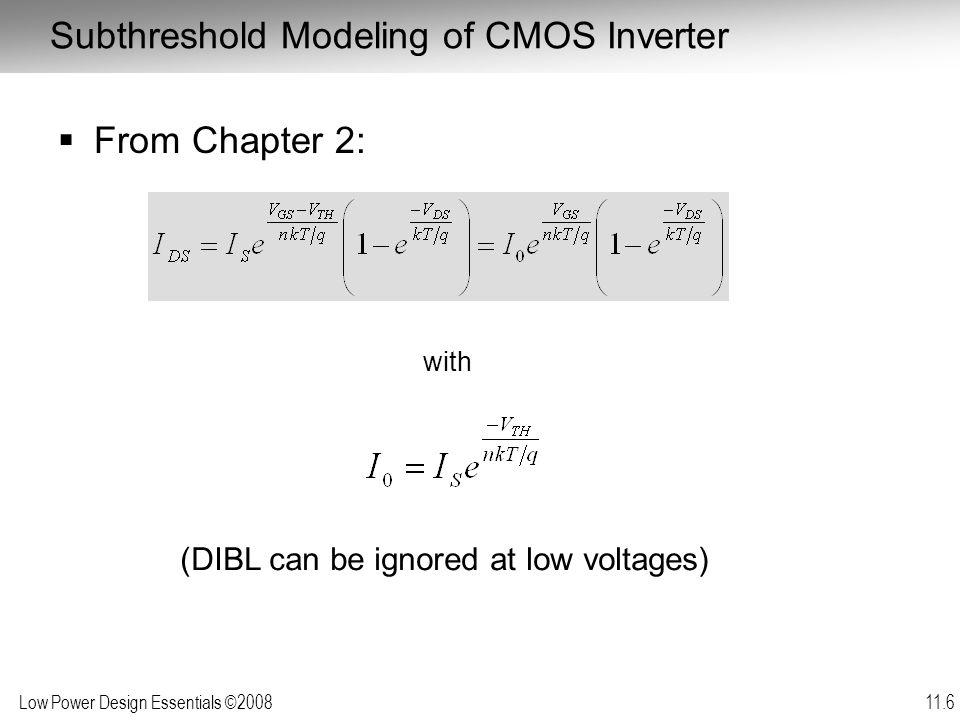 Low Power Design Essentials ©2008 11.47 Complex versus Simple Gates V DD = 1V V TH = 0.1V V DD = 0.14V V TH = 0.25V V DD = 0.1V V TH = 0.22V V DD = 0.34V V TH = 0.43V V DD = 0.29V V TH = 0.38V  = 0.1  = 0.001