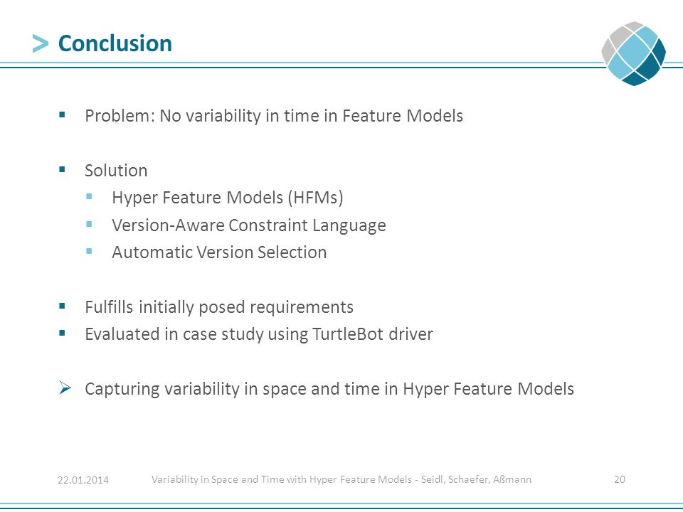 Problem: No variability in time in Feature Models  Solution  Hyper Feature Models (HFMs)  Version-Aware Constraint Language  Automatic Version S