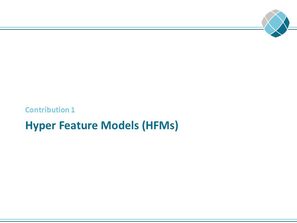 Hyper Feature Models (HFMs) Contribution 1