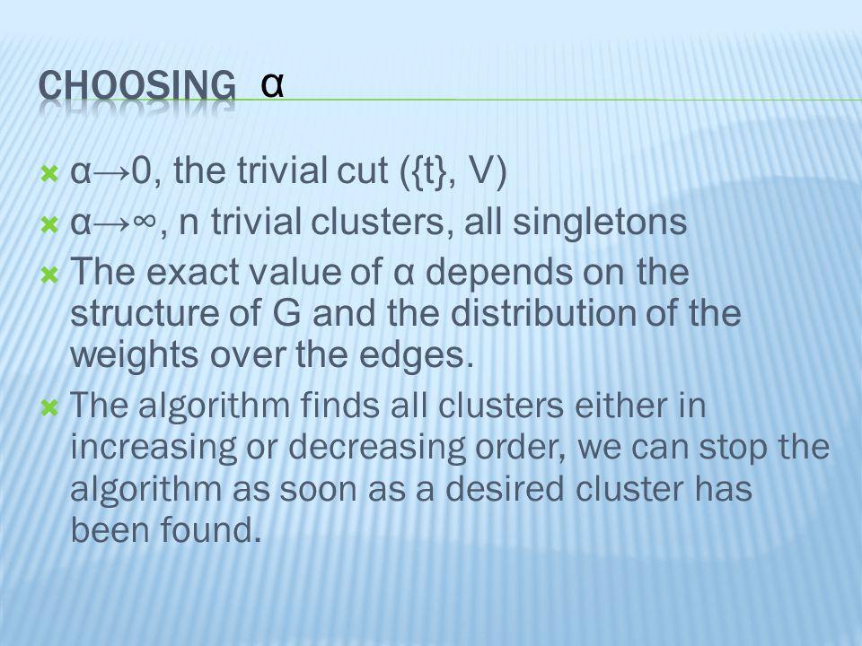  α→0, the trivial cut ({t}, V)  α→∞, n trivial clusters, all singletons  The exact value of α depends on the structure of G and the distribution of