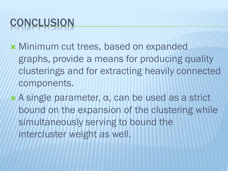  Minimum cut trees, based on expanded graphs, provide a means for producing quality clusterings and for extracting heavily connected components.