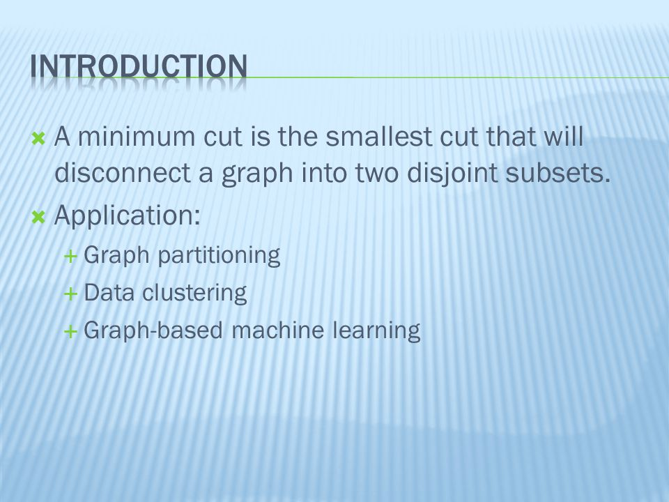  A minimum cut is the smallest cut that will disconnect a graph into two disjoint subsets.