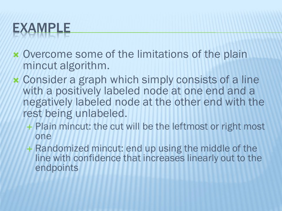  Overcome some of the limitations of the plain mincut algorithm.
