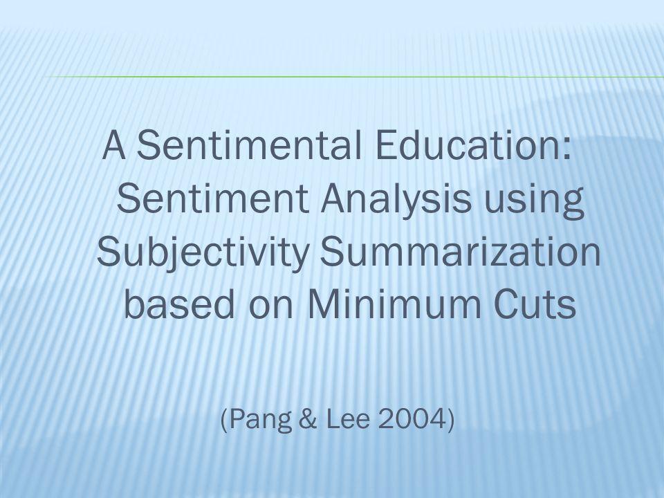 A Sentimental Education: Sentiment Analysis using Subjectivity Summarization based on Minimum Cuts (Pang & Lee 2004)