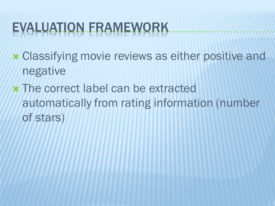  Classifying movie reviews as either positive and negative  The correct label can be extracted automatically from rating information (number of stars)