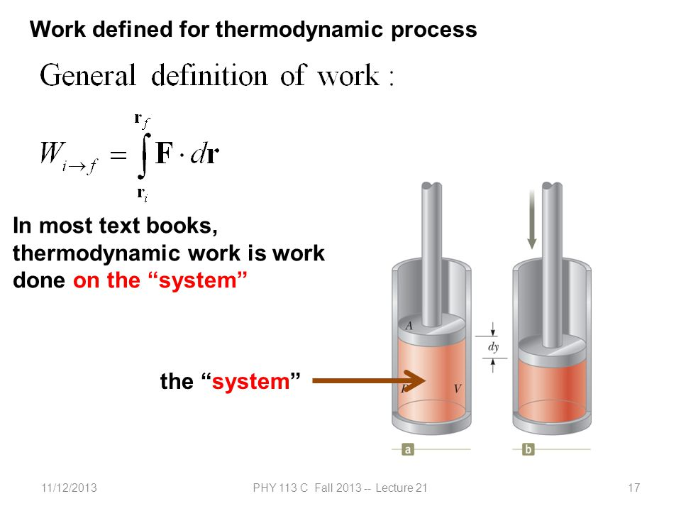 """11/12/2013PHY 113 C Fall 2013 -- Lecture 2117 Work defined for thermodynamic process the """"system"""" In most text books, thermodynamic work is work done"""