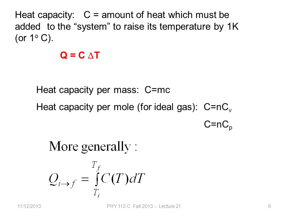 """11/12/2013PHY 113 C Fall 2013 -- Lecture 219 Heat capacity: C = amount of heat which must be added to the """"system"""" to raise its temperature by 1K (or"""