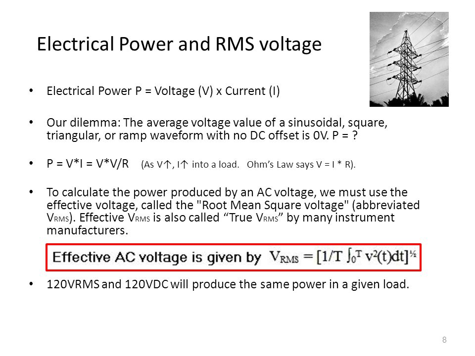 8 Electrical Power and RMS voltage Electrical Power P = Voltage (V) x Current (I) Our dilemma: The average voltage value of a sinusoidal, square, tria