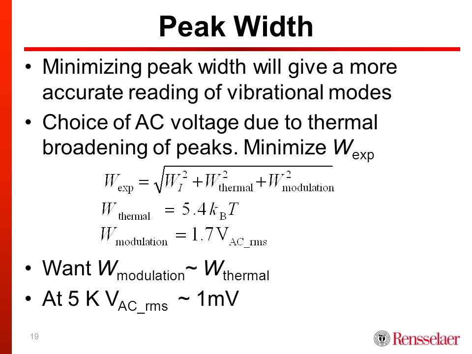 Peak Width 19 Minimizing peak width will give a more accurate reading of vibrational modes Choice of AC voltage due to thermal broadening of peaks. Mi