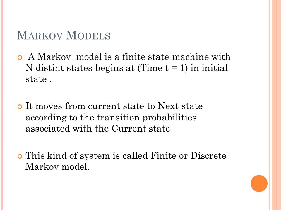 M ARKOV P ROPERTY Markov Property : The Current state of the system depends only on the previous state of the system The State of the system at Time [ T+1 ] depends on the state of the system at time T.