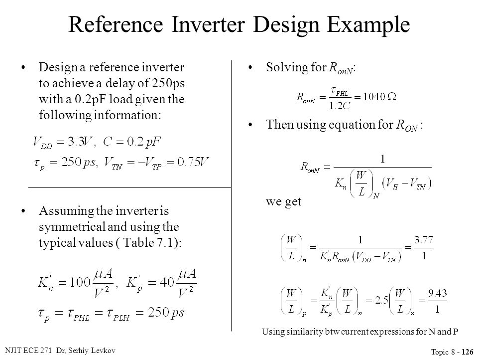 NJIT ECE 271 Dr, Serhiy Levkov Topic 8 - 126 Reference Inverter Design Example Design a reference inverter to achieve a delay of 250ps with a 0.2pF lo