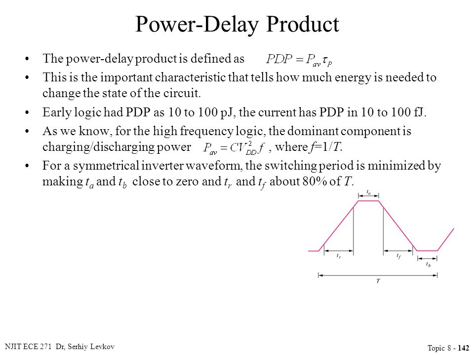 The power-delay product is defined as This is the important characteristic that tells how much energy is needed to change the state of the circuit. Ea