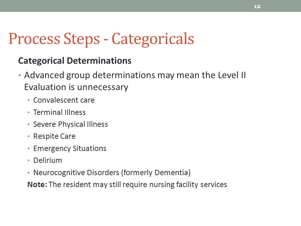 Process Steps - Categoricals 12 Categorical Determinations Advanced group determinations may mean the Level II Evaluation is unnecessary Convalescent
