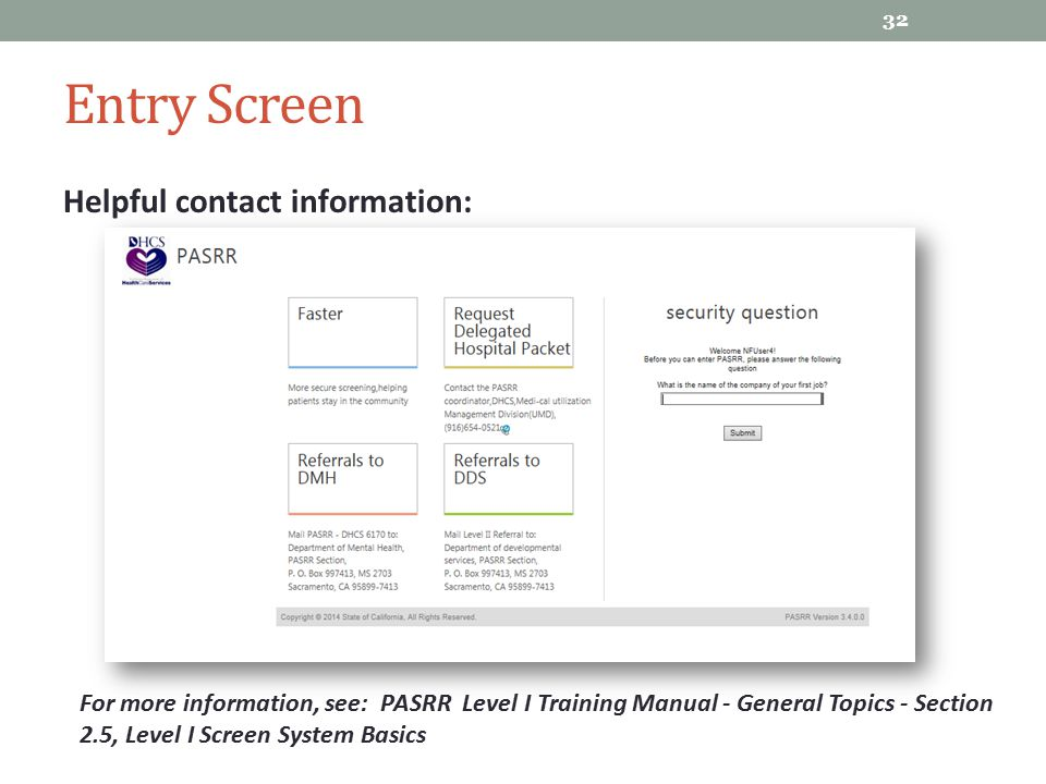 Entry Screen Helpful contact information: 32 For more information, see: PASRR Level I Training Manual - General Topics - Section 2.5, Level I Screen S