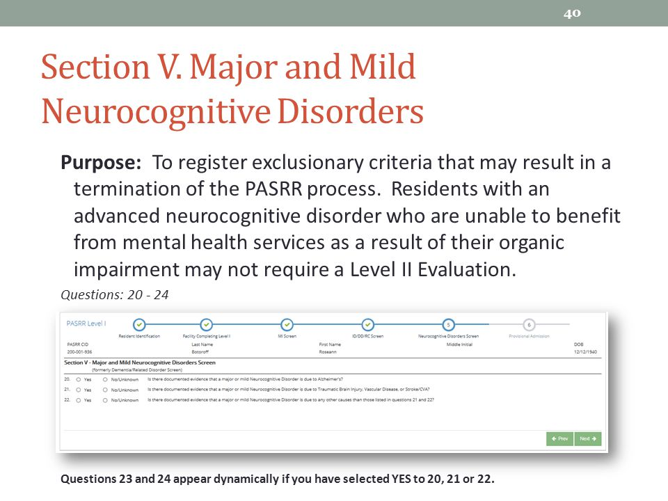 Section V. Major and Mild Neurocognitive Disorders Purpose: To register exclusionary criteria that may result in a termination of the PASRR process. R