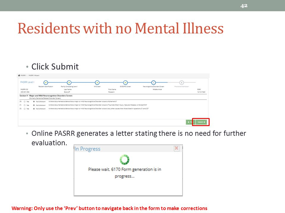 Residents with no Mental Illness Click Submit Online PASRR generates a letter stating there is no need for further evaluation. 42 Warning: Only use th