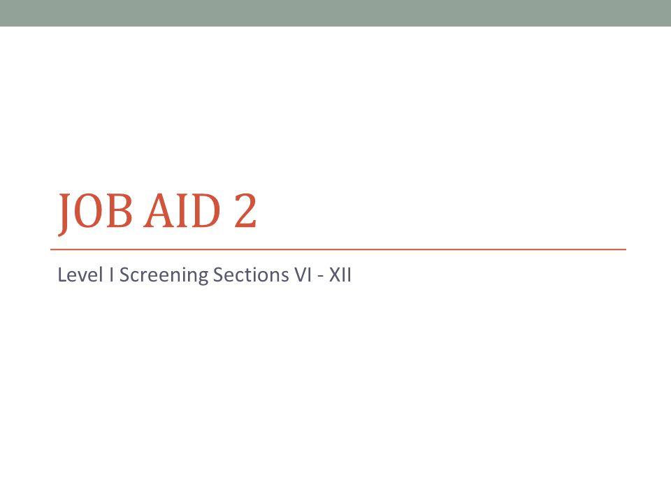 JOB AID 2 Level I Screening Sections VI - XII