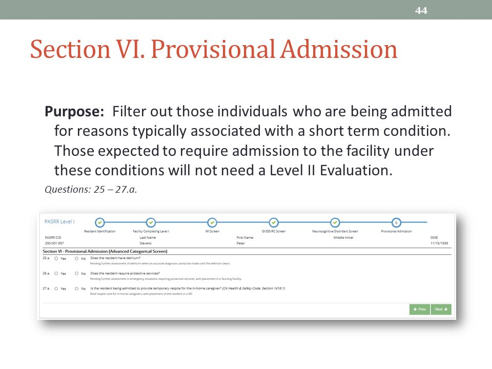 Section VI. Provisional Admission Purpose: Filter out those individuals who are being admitted for reasons typically associated with a short term cond