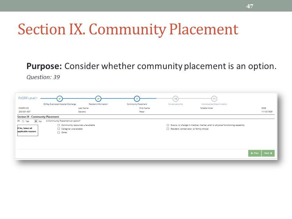 Section IX. Community Placement Purpose: Consider whether community placement is an option. Question: 39 47