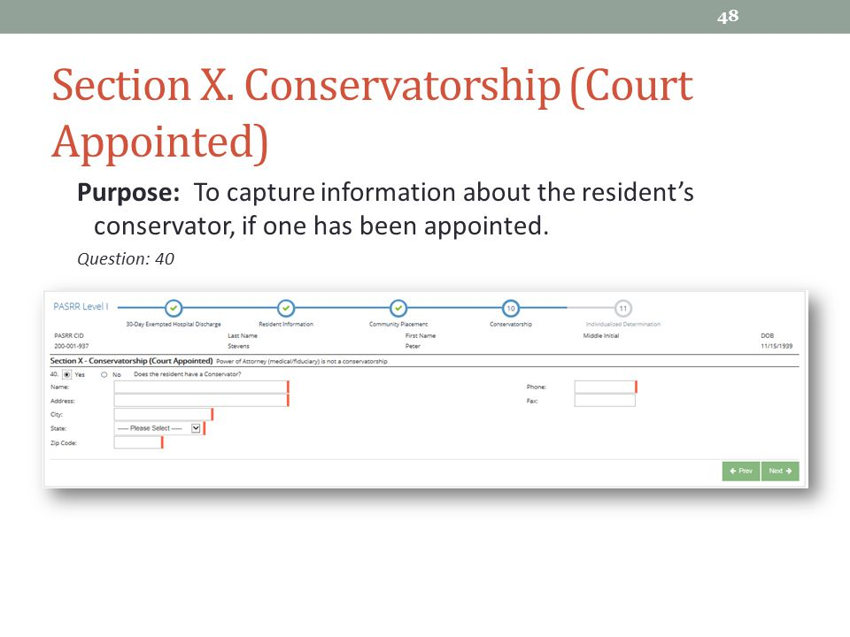 Section X. Conservatorship (Court Appointed) Purpose: To capture information about the resident's conservator, if one has been appointed. Question: 40
