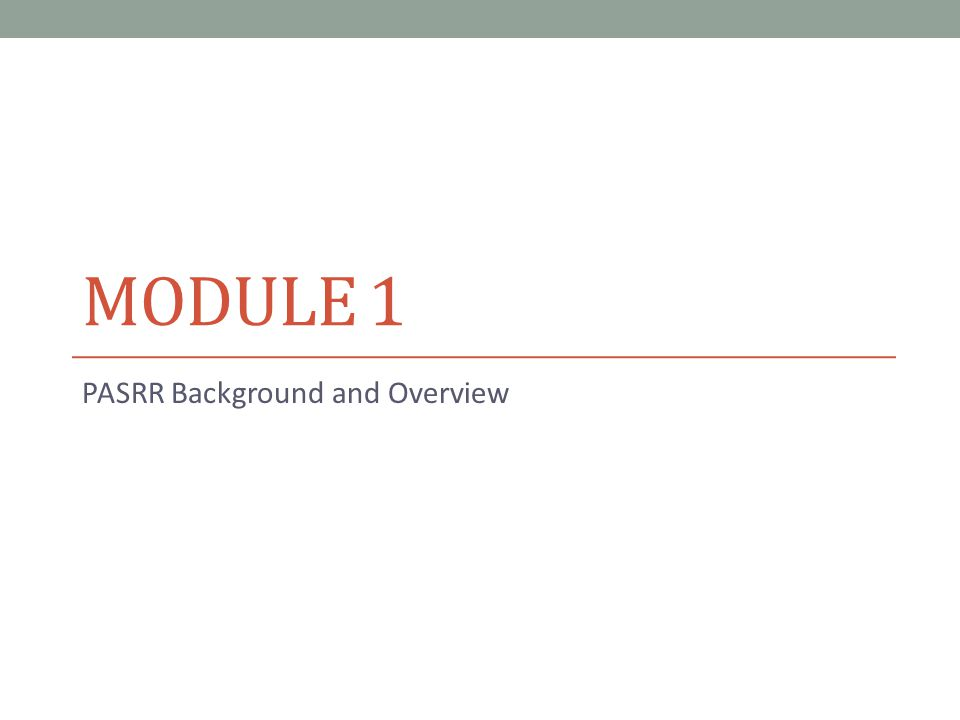 MODULE 1 PASRR Background and Overview
