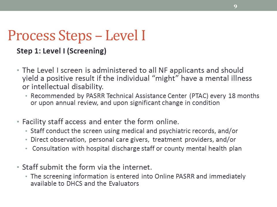 Process Steps – Level I 9 Step 1: Level I (Screening) The Level I screen is administered to all NF applicants and should yield a positive result if th