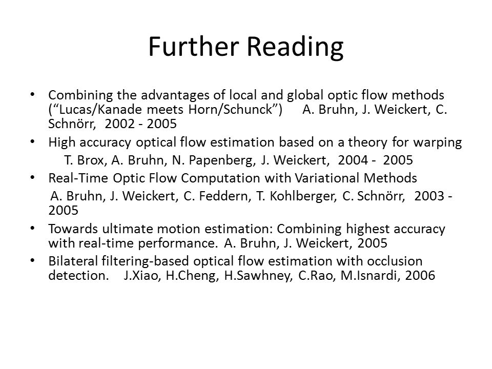 Further Reading Combining the advantages of local and global optic flow methods ( Lucas/Kanade meets Horn/Schunck ) A.