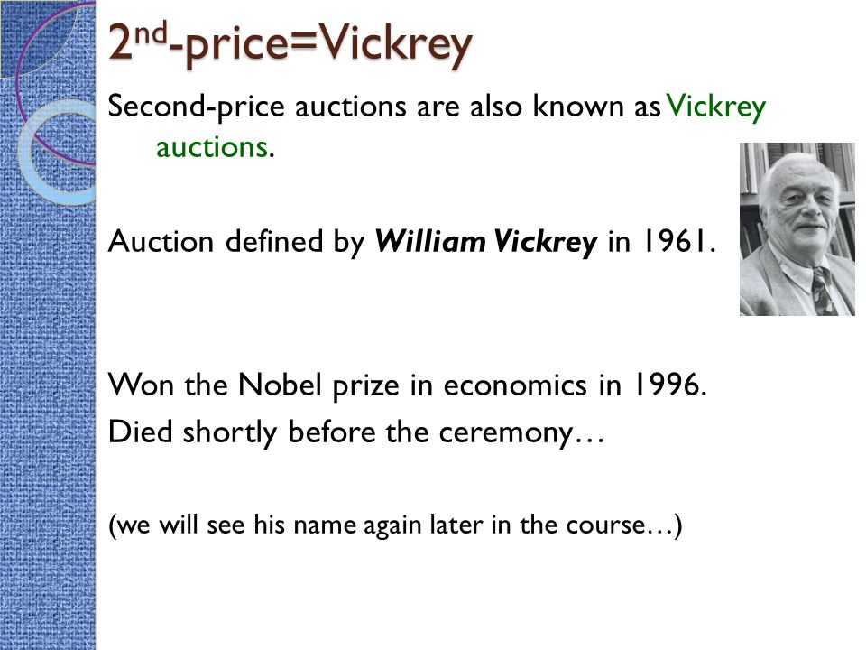 2 nd -price=Vickrey Second-price auctions are also known as Vickrey auctions.