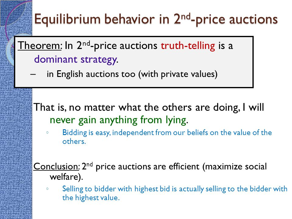 Equilibrium behavior in 2nd-price auctions Equilibrium behavior in 2 nd -price auctions That is, no matter what the others are doing, I will never gain anything from lying.
