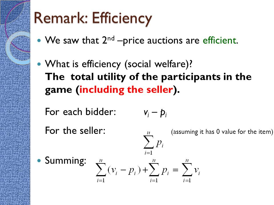 Remark: Efficiency We saw that 2 nd –price auctions are efficient.