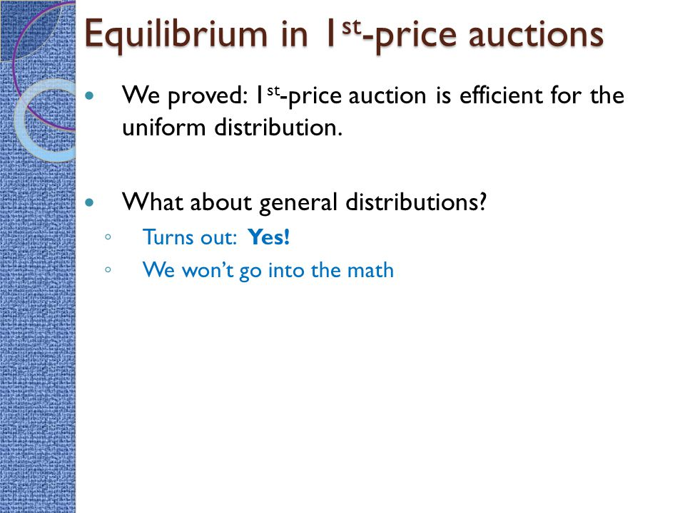 Equilibrium in 1 st -price auctions We proved: 1 st -price auction is efficient for the uniform distribution.