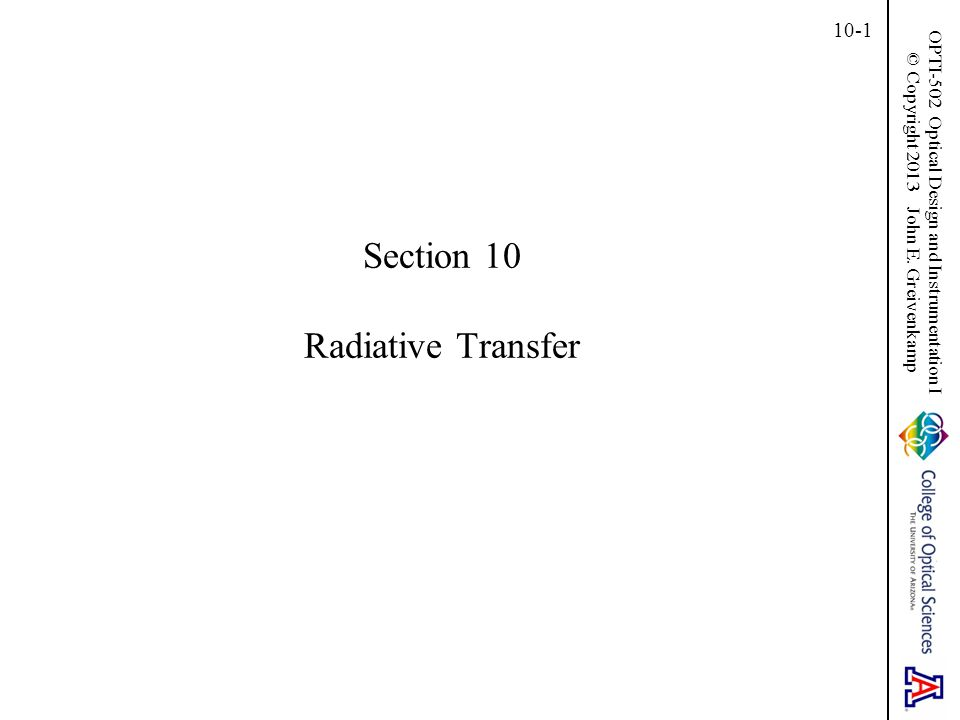 OPTI-502 Optical Design and Instrumentation I © Copyright 2013 John E. Greivenkamp 10-1 Section 10 Radiative Transfer