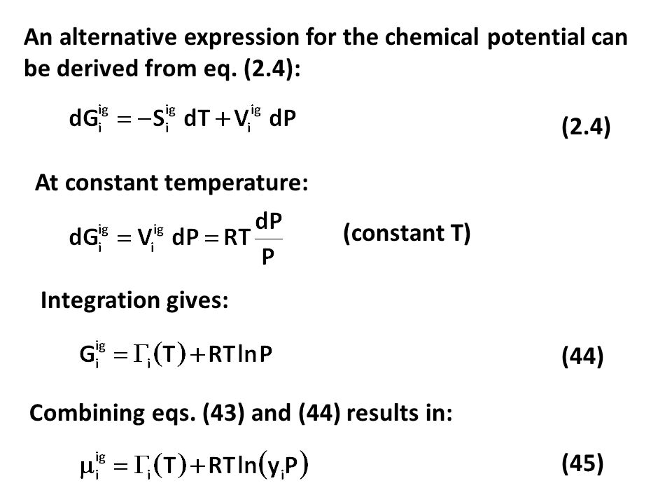 An alternative expression for the chemical potential can be derived from eq. (2.4): At constant temperature: (2.4) (constant T) Integration gives: (44