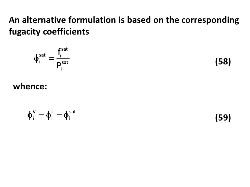 An alternative formulation is based on the corresponding fugacity coefficients whence: (58) (59)