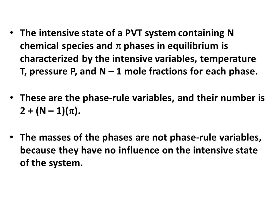 The intensive state of a PVT system containing N chemical species and  phases in equilibrium is characterized by the intensive variables, temperature