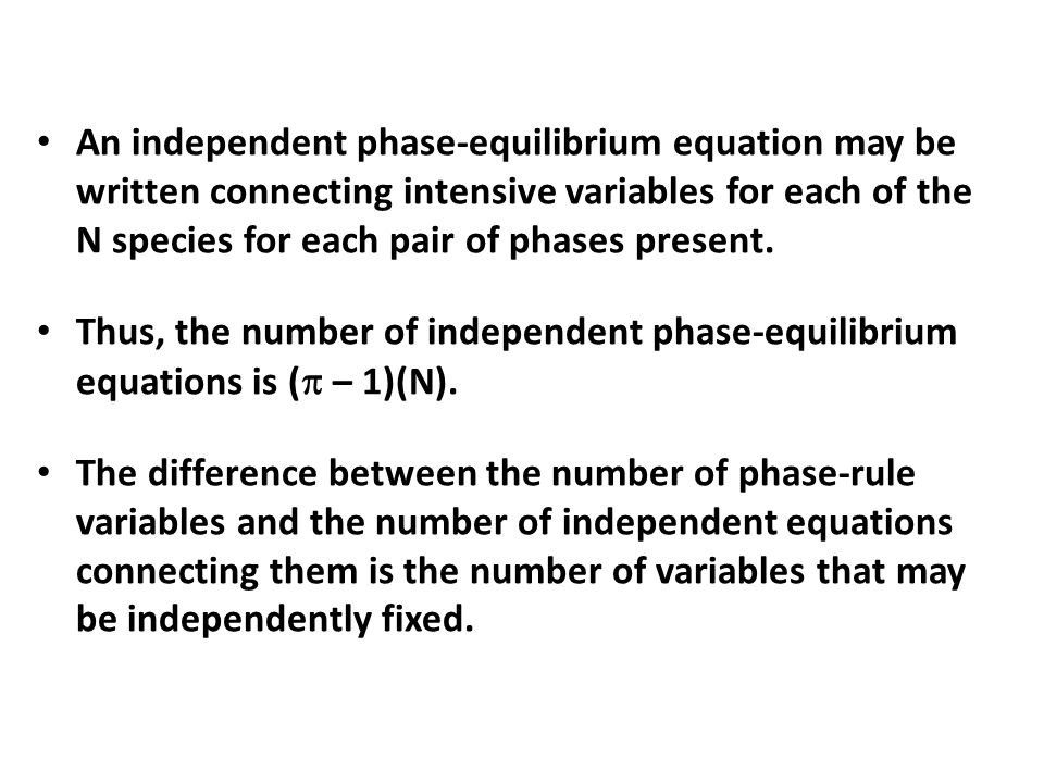 An independent phase-equilibrium equation may be written connecting intensive variables for each of the N species for each pair of phases present. Thu