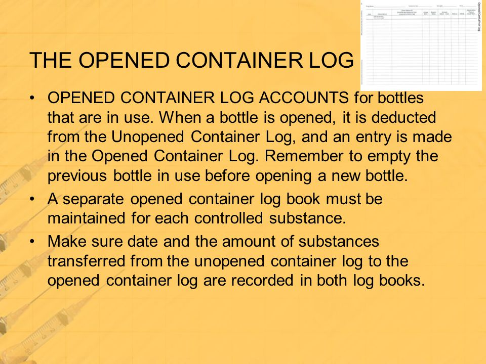 OPENED CONTAINER LOG ACCOUNTS for bottles that are in use. When a bottle is opened, it is deducted from the Unopened Container Log, and an entry is ma