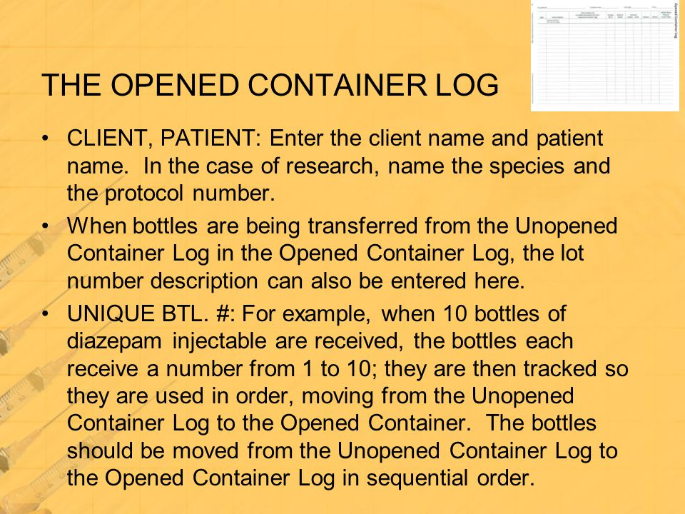 THE OPENED CONTAINER LOG CLIENT, PATIENT: Enter the client name and patient name. In the case of research, name the species and the protocol number. W