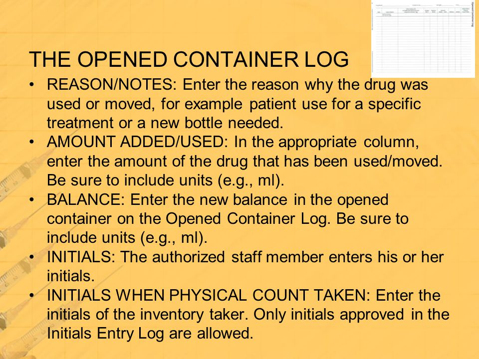 THE OPENED CONTAINER LOG REASON/NOTES: Enter the reason why the drug was used or moved, for example patient use for a specific treatment or a new bott