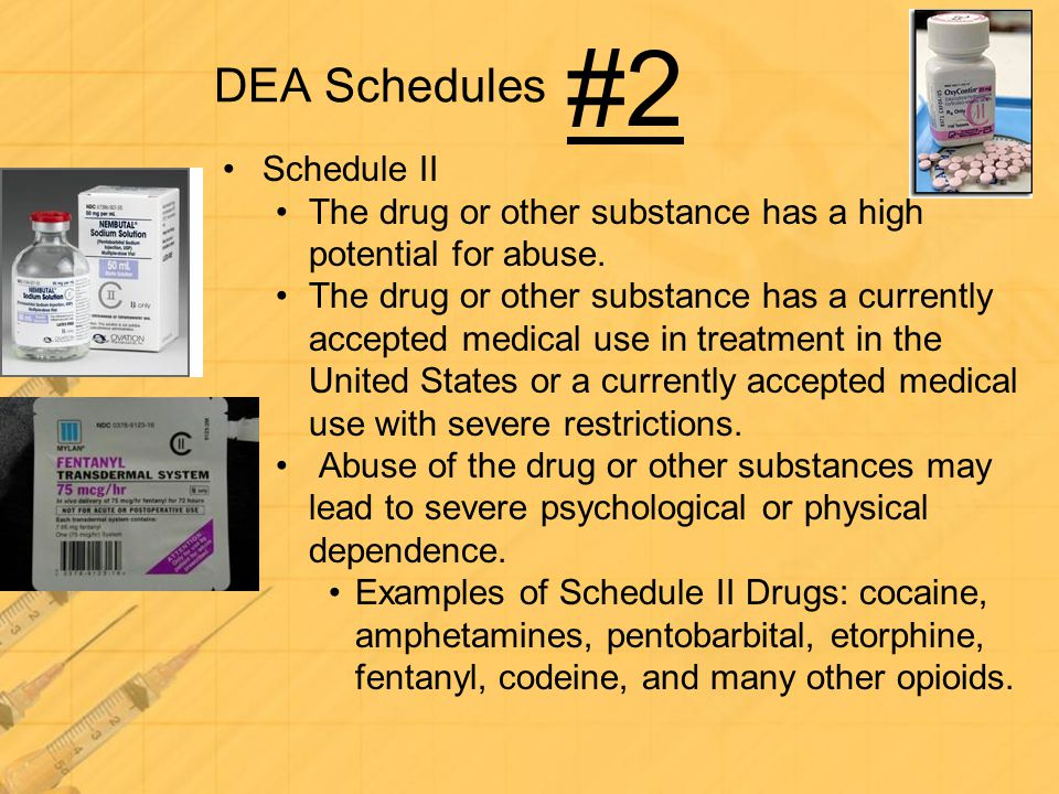 DEA Schedules Schedule III The drug or other substance has a potential for abuse less than the drugs or other substances in schedules I and II.