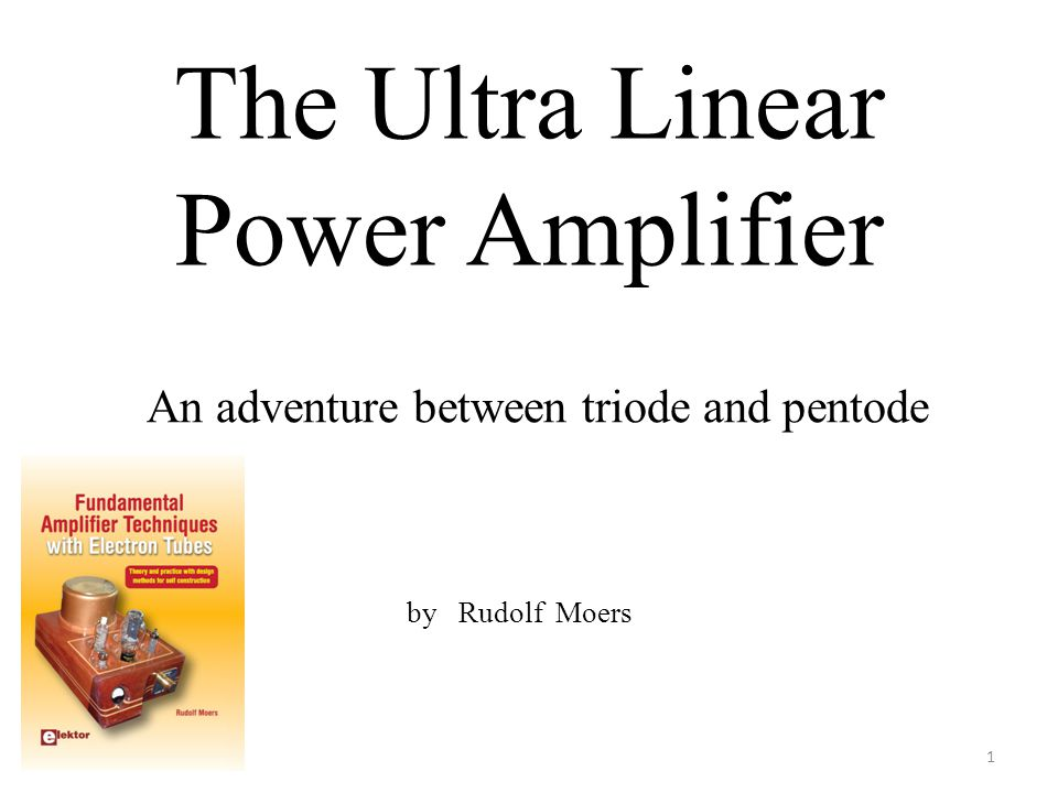 The Ultra Linear Power Amplifier An adventure between triode and pentode by Rudolf Moers 1