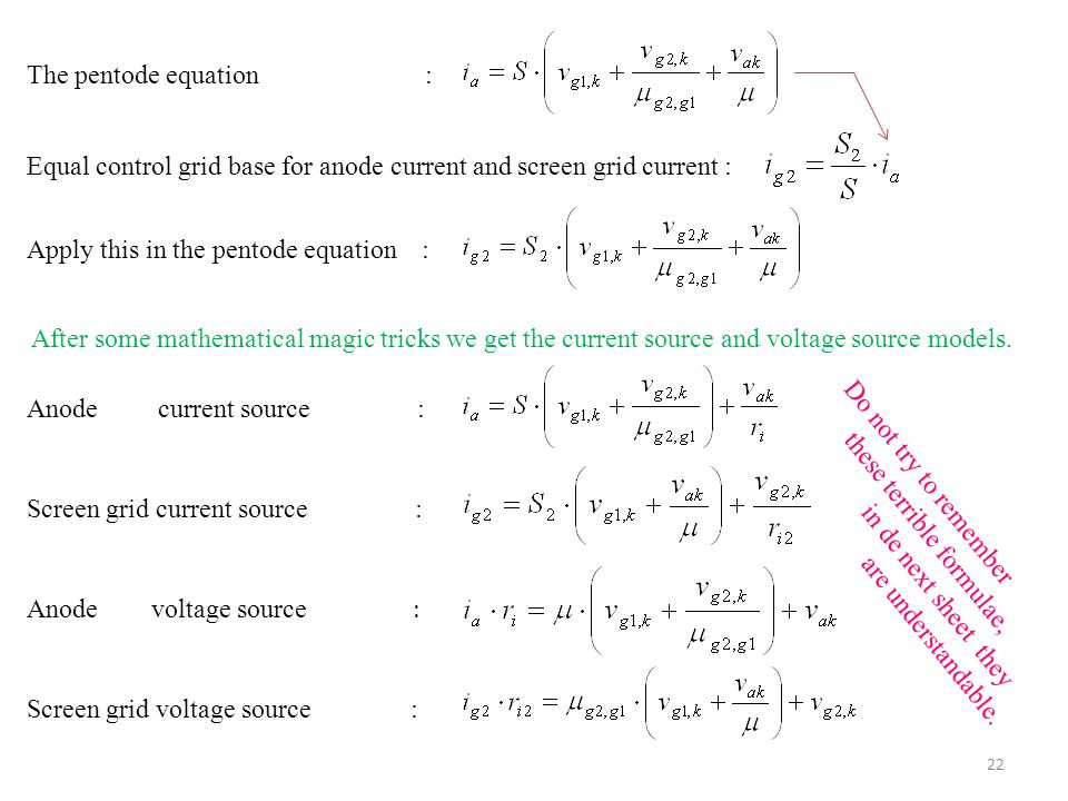 The pentode equation : Apply this in the pentode equation : Equal control grid base for anode current and screen grid current : After some mathematical magic tricks we get the current source and voltage source models.