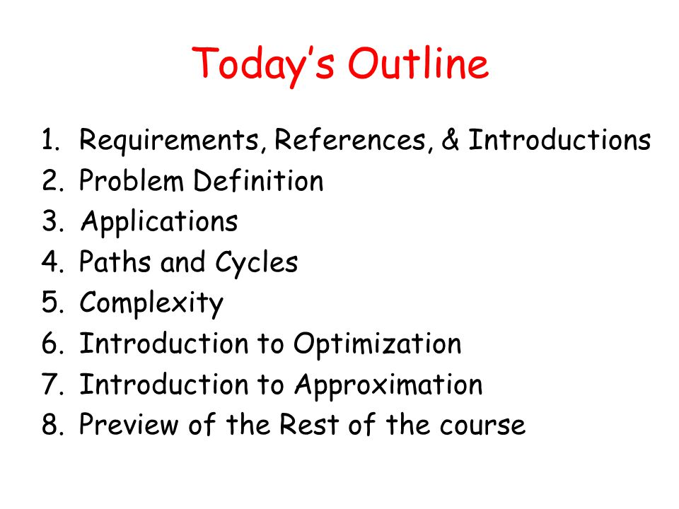 Today's Outline 1.Requirements, References, & Introductions 2.Problem Definition 3.Applications 4.Paths and Cycles 5.Complexity 6.Introduction to Opti